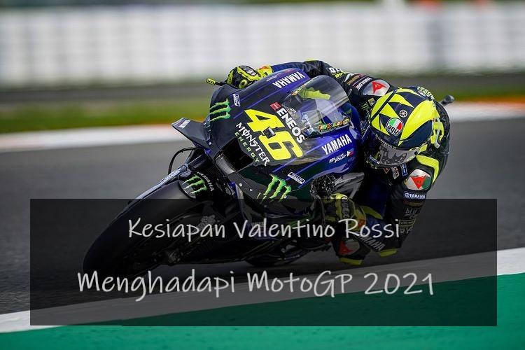 Kesiapan Valentino Rossi Menghadapi MotoGP 2021
